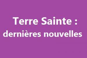 Terre Sainte : dernières nouvelles